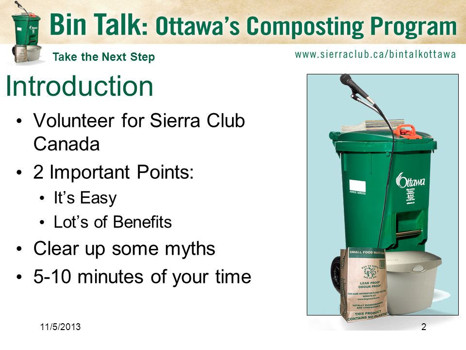 Volunteer for Sierra Club Canada 2 Important Points: Its Easy Lots of Benefits Clear up some myths 5-10 minutes of your time Introduction 11/5/20132 Take the Next Step