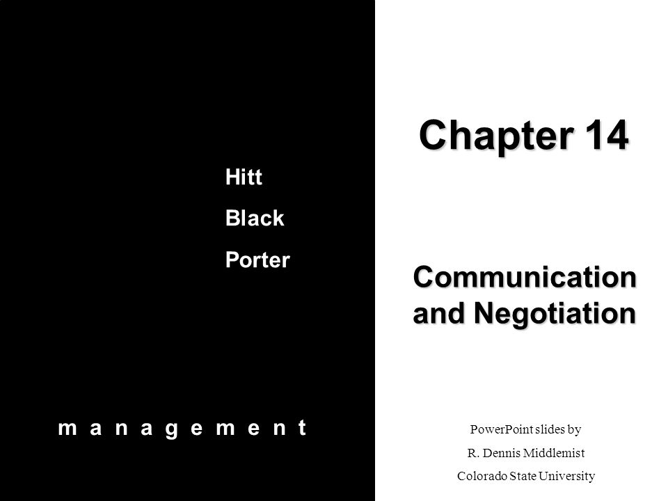 PowerPoint slides by R. Dennis Middlemist Colorado State University Chapter 14 Communication and Negotiation Hitt Black Porter m a n a g e m e n t