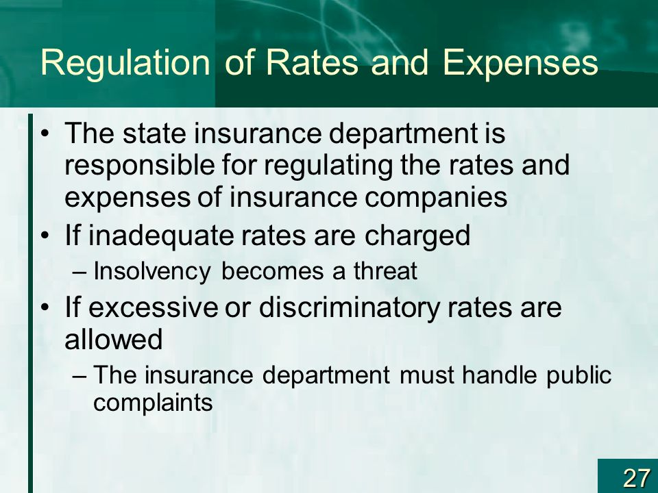 27 Regulation of Rates and Expenses The state insurance department is responsible for regulating the rates and expenses of insurance companies If inad