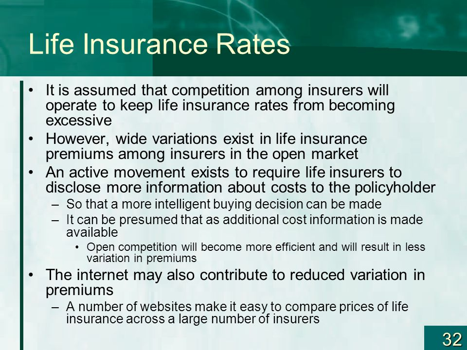 32 Life Insurance Rates It is assumed that competition among insurers will operate to keep life insurance rates from becoming excessive However, wide