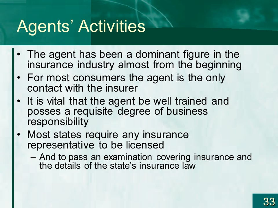33 Agents Activities The agent has been a dominant figure in the insurance industry almost from the beginning For most consumers the agent is the only