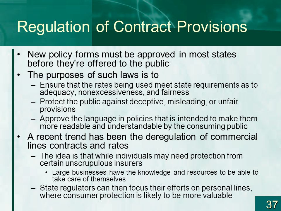 37 Regulation of Contract Provisions New policy forms must be approved in most states before theyre offered to the public The purposes of such laws is