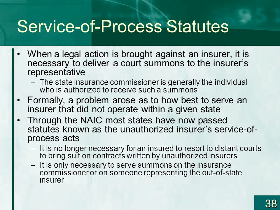 38 Service-of-Process Statutes When a legal action is brought against an insurer, it is necessary to deliver a court summons to the insurers represent