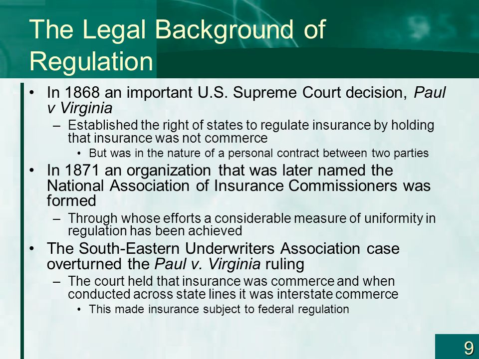 10 The McCarran-Ferguson Act The complete abandonment of state regulation of insurance in favor of federal regulation is not desired by either the insurance industry or state insurance commissioners The National Association of Insurance Commissioners propose what later became known as the McCarran- Ferguson Act which made these declarations –It was the intent of Congress that state regulation of insurance should continue No state law relating to insurance should be affected by any federal law unless such law is directed specifically at the business of insurance –The Sherman Act, the Clayton Act, the Robinson-Patman Act, and the Federal Trade Commission Act would be fully applicable to insurance But only to the extent that the individual states do not regulate insurance –That part of the Sherman Act relating to boycotts, coercion, and intimidation would remain fully applicable to insurance