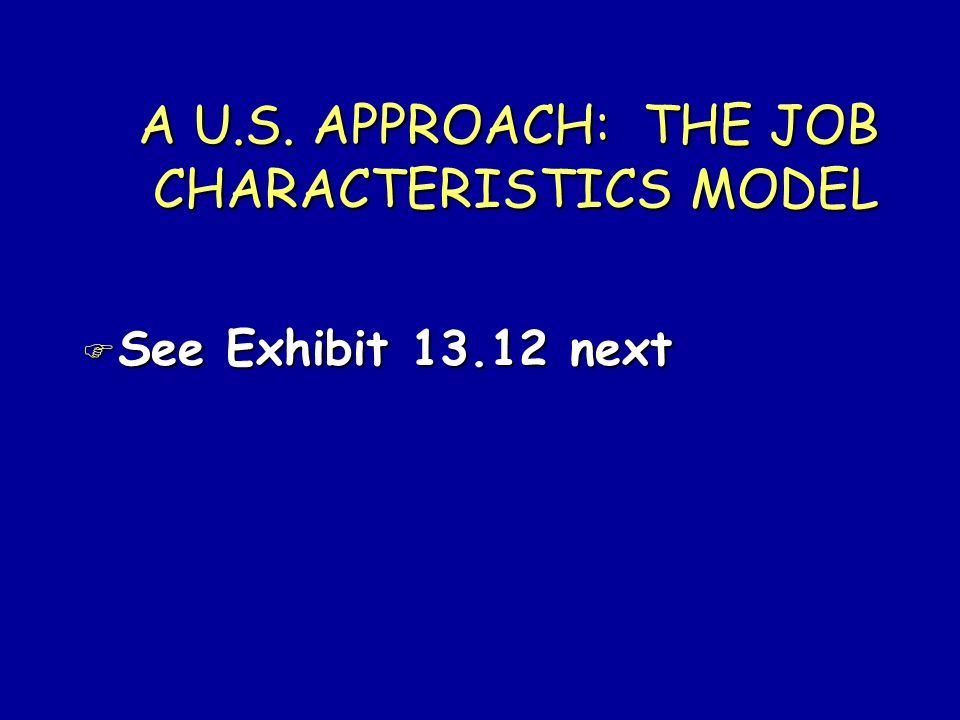A U.S. APPROACH: THE JOB CHARACTERISTICS MODEL F See Exhibit 13.12 next