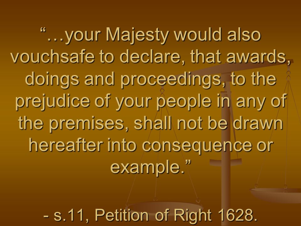 …your Majesty would also vouchsafe to declare, that awards, doings and proceedings, to the prejudice of your people in any of the premises, shall not be drawn hereafter into consequence or example.