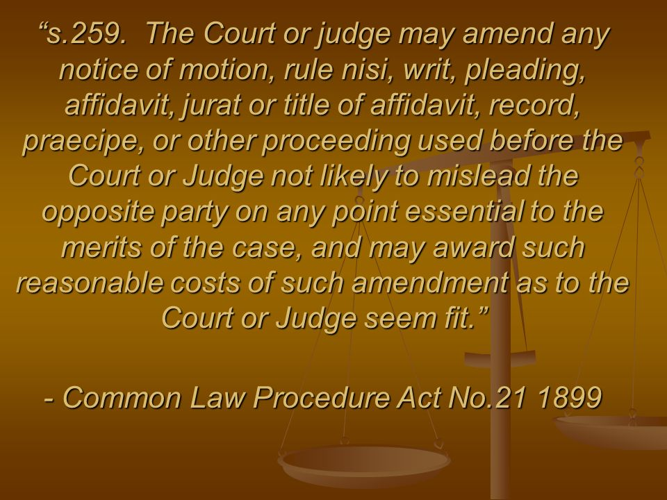 s.259. The Court or judge may amend any notice of motion, rule nisi, writ, pleading, affidavit, jurat or title of affidavit, record, praecipe, or othe