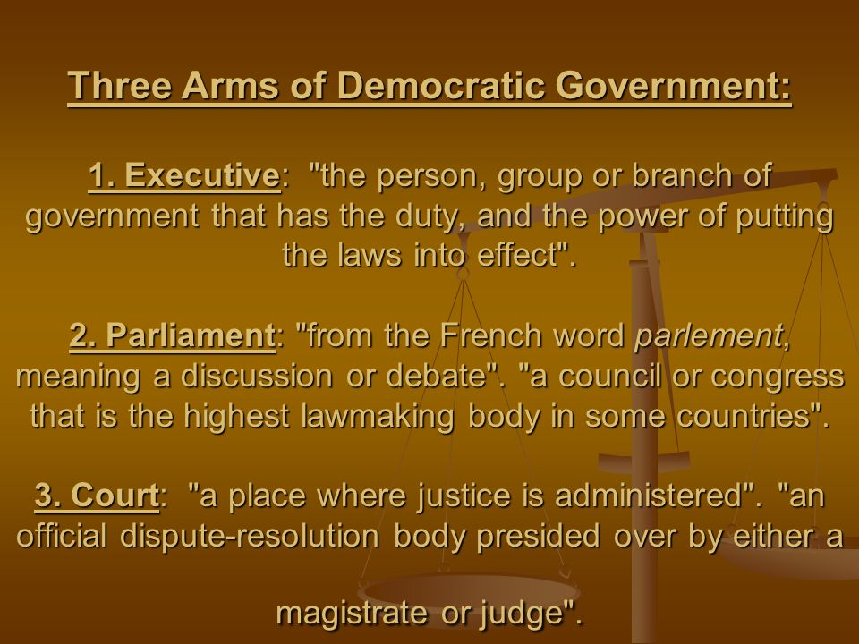 Three Arms of Democratic Government: 1.