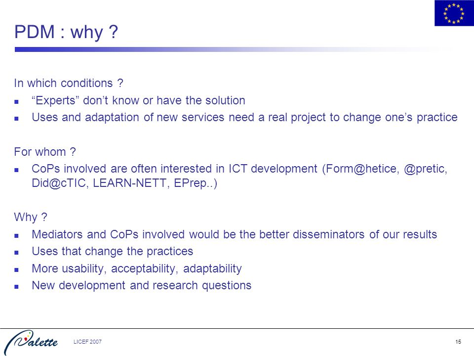 LICEF 200715 PDM : why ? In which conditions ? Experts dont know or have the solution Uses and adaptation of new services need a real project to chang