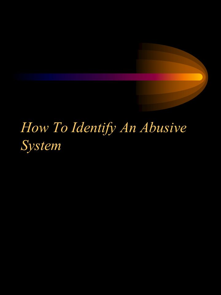 How To Identify An Abusive System