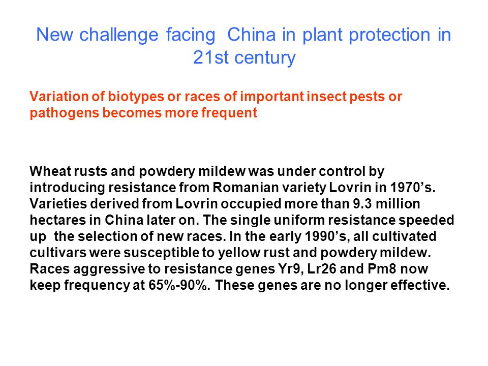 New challenge facing China in plant protection in 21st century Variation of biotypes or races of important insect pests or pathogens becomes more freq