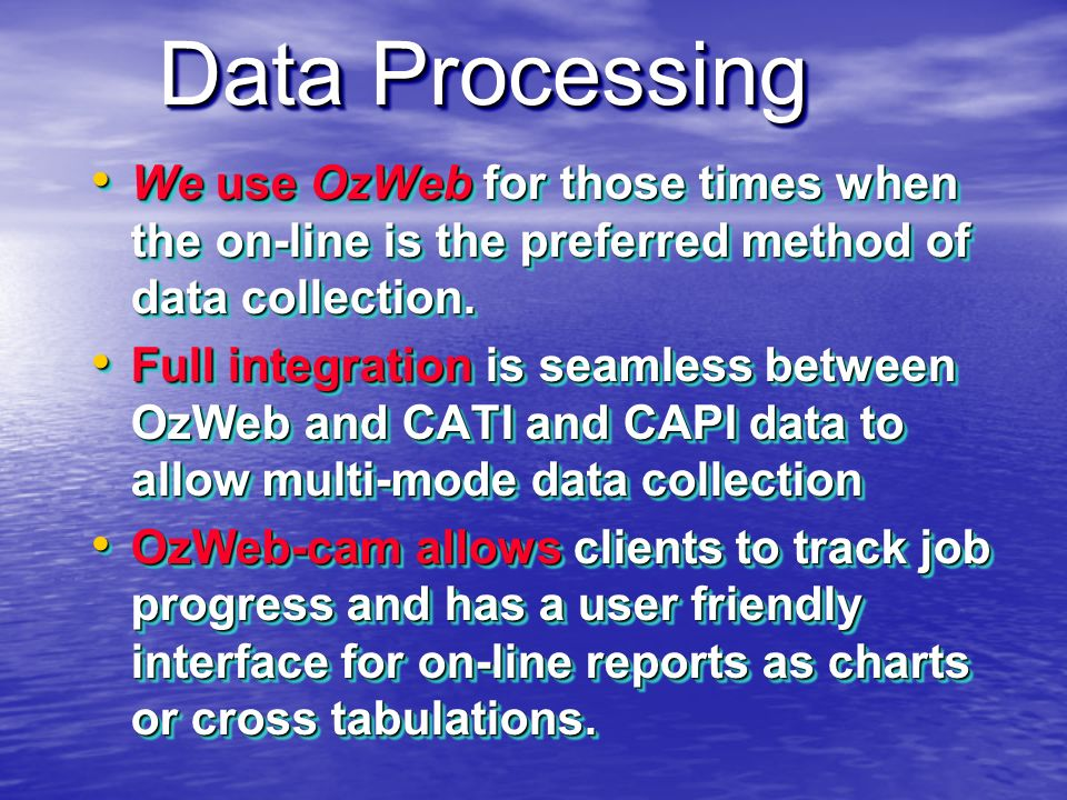 Data Processing Field Force utilises Ozquest for DP, CATI,CAPI & Web This user friendly and cost efficient package even allows for the ability to emai