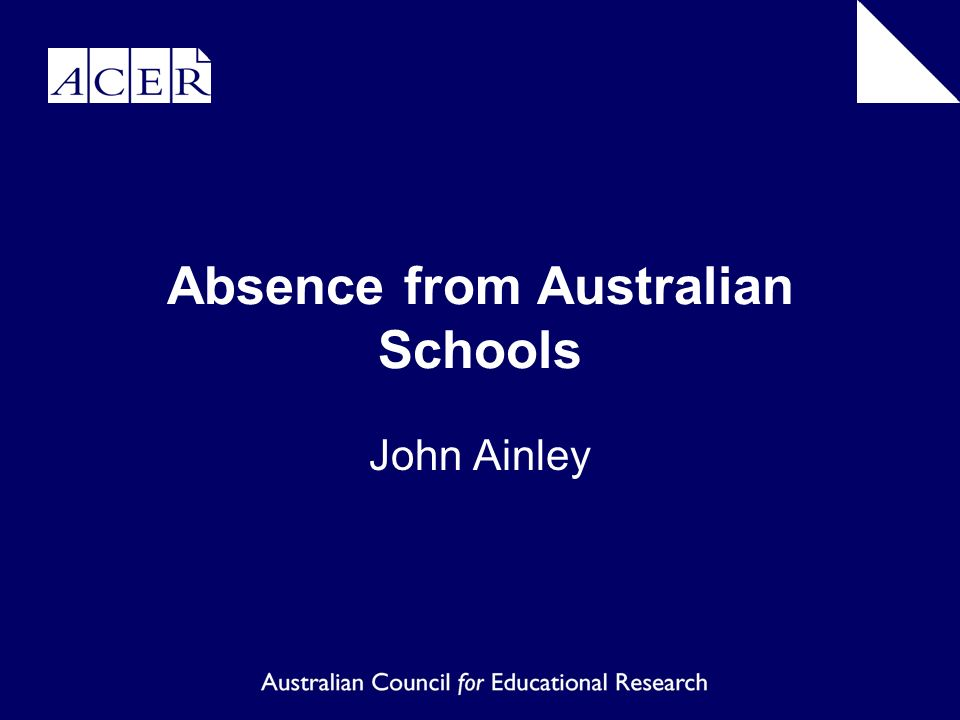 Absence from Australian Schools John Ainley