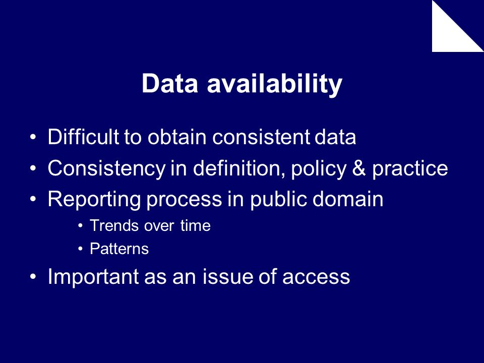 Data availability Difficult to obtain consistent data Consistency in definition, policy & practice Reporting process in public domain Trends over time