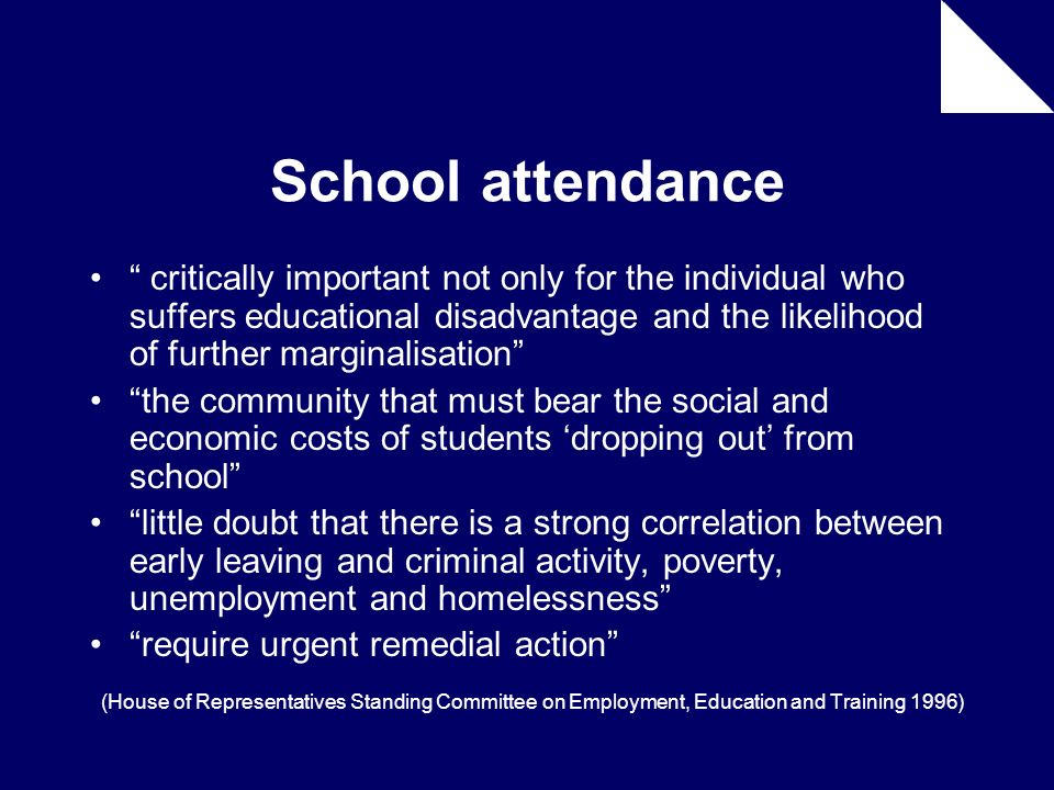 School attendance critically important not only for the individual who suffers educational disadvantage and the likelihood of further marginalisation
