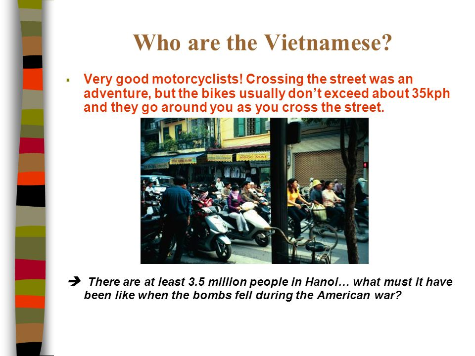 Who are the Vietnamese. Very good motorcyclists.