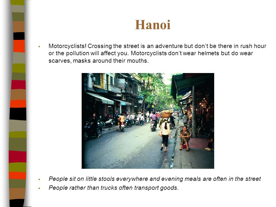 Hanoi Motorcyclists! Crossing the street is an adventure but dont be there in rush hour or the pollution will affect you. Motorcyclists dont wear helm
