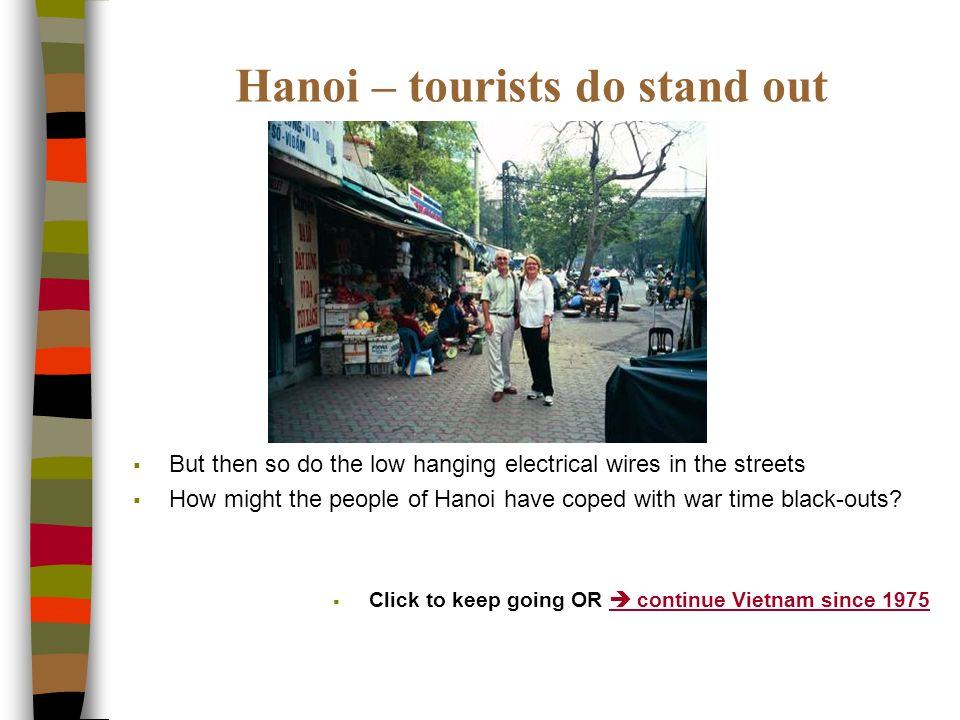 Hanoi – tourists do stand out But then so do the low hanging electrical wires in the streets How might the people of Hanoi have coped with war time black-outs.