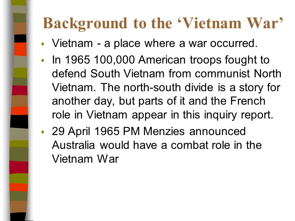 Background to the Vietnam War Vietnam - a place where a war occurred.