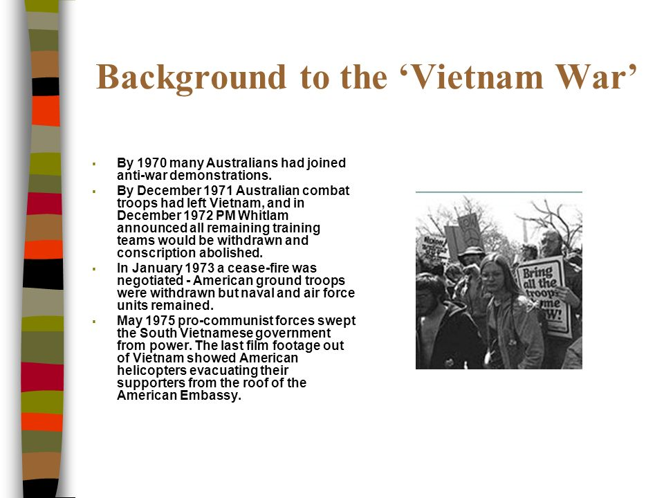 Background to the Vietnam War By 1970 many Australians had joined anti-war demonstrations.