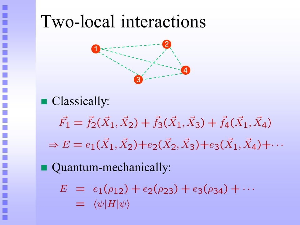 Two-local interactions n Quantum-mechanically: 1 2 3 4 n Classically: