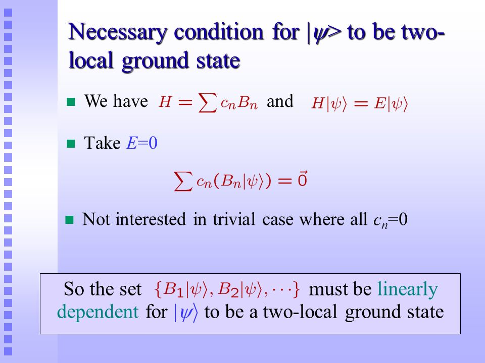 Necessary condition for | > to be two- local ground state n Take E=0 n We have and n Not interested in trivial case where all c n =0 So the set must b