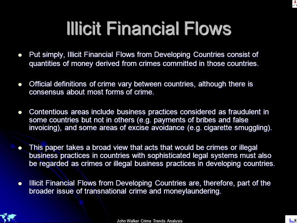 John Walker Crime Trends Analysis Illicit Financial Flows Put simply, Illicit Financial Flows from Developing Countries consist of quantities of money