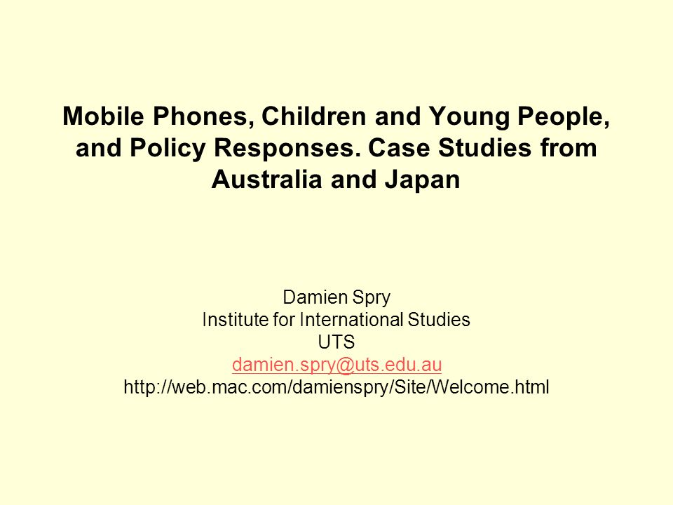 Mobile Phones, Children and Young People, and Policy Responses. Case Studies from Australia and Japan Damien Spry Institute for International Studies