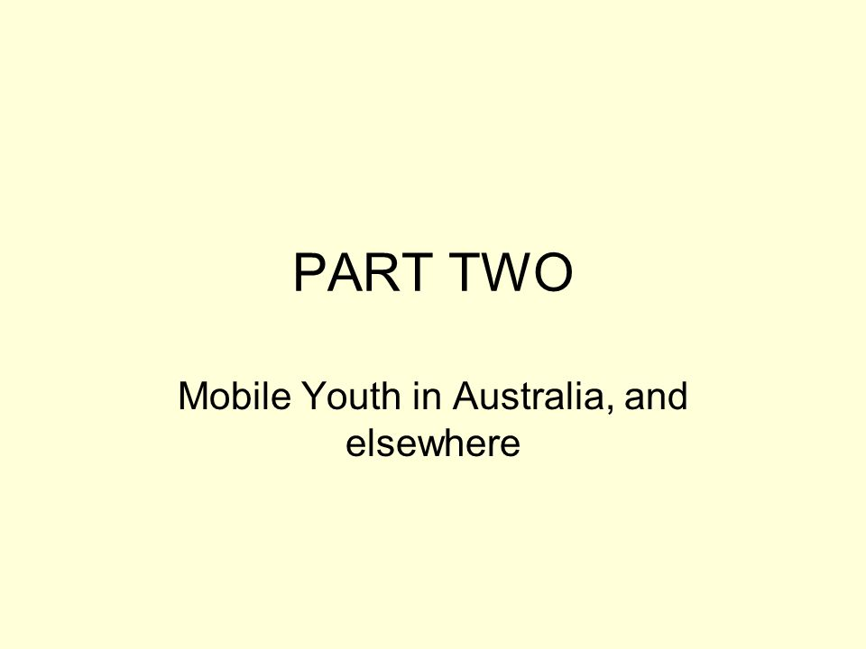PART TWO Mobile Youth in Australia, and elsewhere