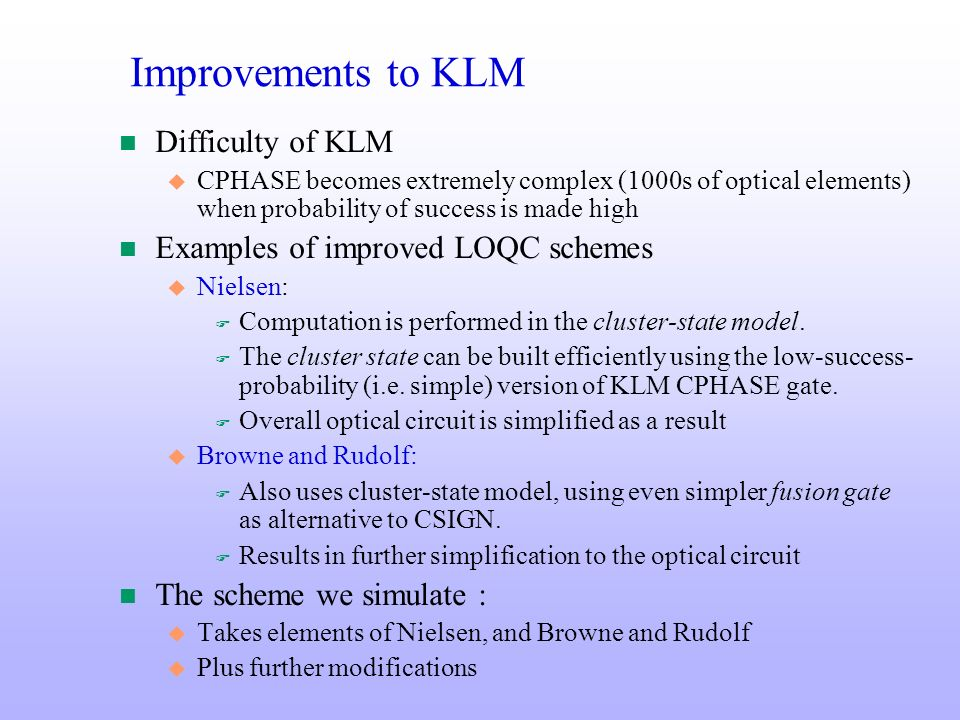 n Difficulty of KLM u CPHASE becomes extremely complex (1000s of optical elements) when probability of success is made high n Examples of improved LOQ
