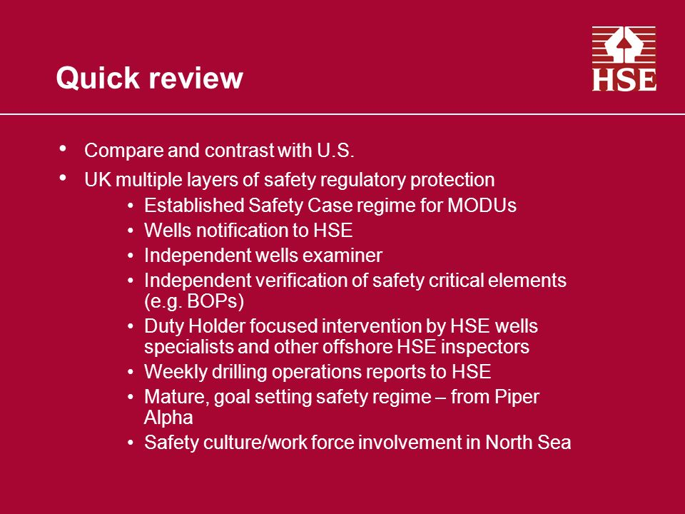 Quick review Compare and contrast with U.S. UK multiple layers of safety regulatory protection Established Safety Case regime for MODUs Wells notifica