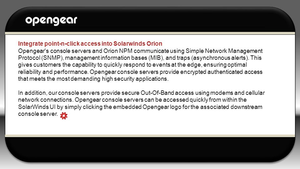 Integrate point-n-click access into Solarwinds Orion Opengear's console servers and Orion NPM communicate using Simple Network Management Protocol (SN
