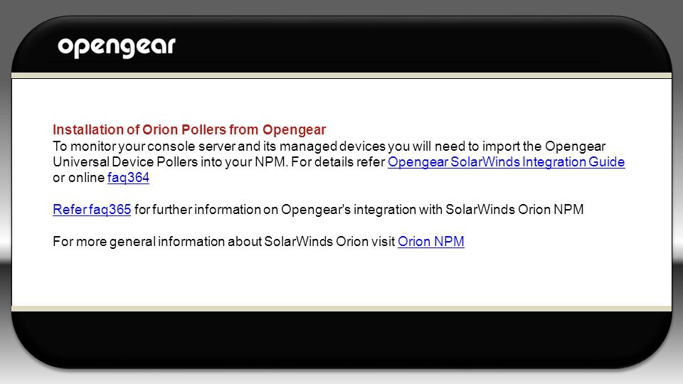 Installation of Orion Pollers from Opengear To monitor your console server and its managed devices you will need to import the Opengear Universal Devi