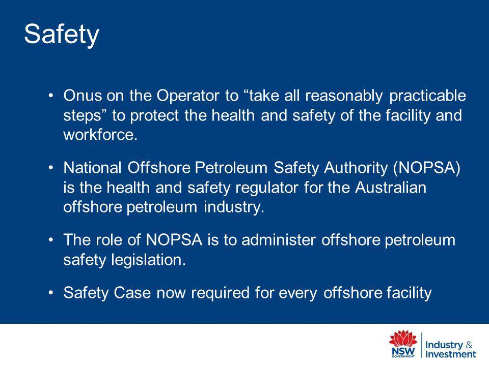 Safety Onus on the Operator to take all reasonably practicable steps to protect the health and safety of the facility and workforce.
