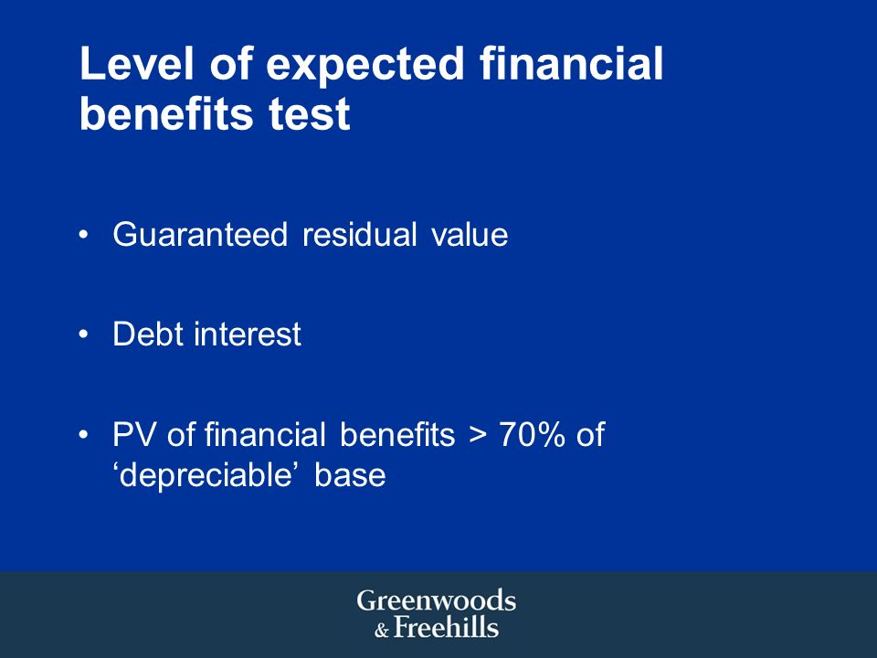 Level of expected financial benefits test Guaranteed residual value Debt interest PV of financial benefits > 70% of depreciable base