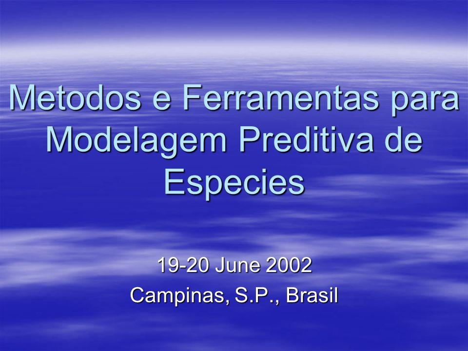 Metodos e Ferramentas para Modelagem Preditiva de Especies 19-20 June 2002 Campinas, S.P., Brasil