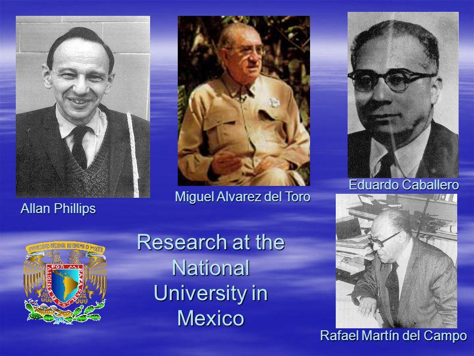 Research at the National University in Mexico Allan Phillips Eduardo Caballero Miguel Alvarez del Toro Rafael Martín del Campo