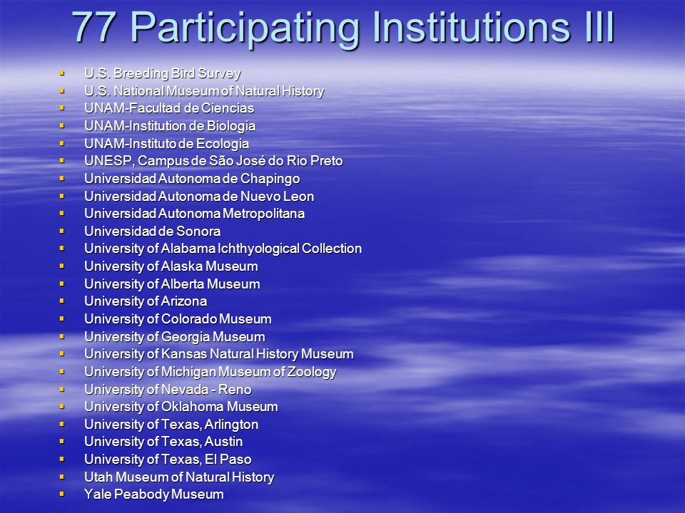 77 Participating Institutions III U.S. Breeding Bird Survey U.S. Breeding Bird Survey U.S. National Museum of Natural History U.S. National Museum of