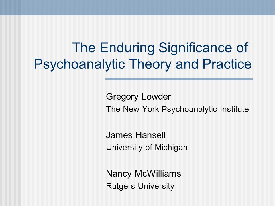 Gregory Lowder The New York Psychoanalytic Institute James Hansell University of Michigan Nancy McWilliams Rutgers University The Enduring Significanc