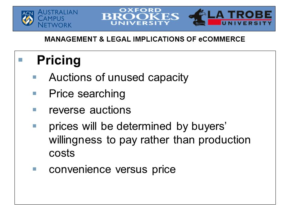 MANAGEMENT & LEGAL IMPLICATIONS OF eCOMMERCE Pricing Auctions of unused capacity Price searching reverse auctions prices will be determined by buyers