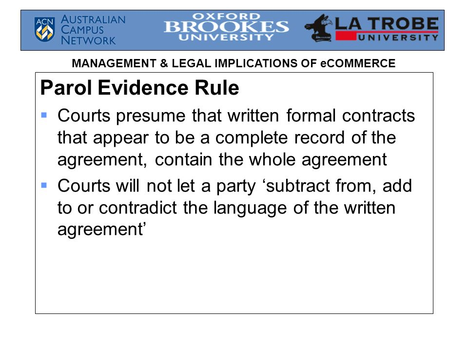 MANAGEMENT & LEGAL IMPLICATIONS OF eCOMMERCE Parol Evidence Rule Courts presume that written formal contracts that appear to be a complete record of t