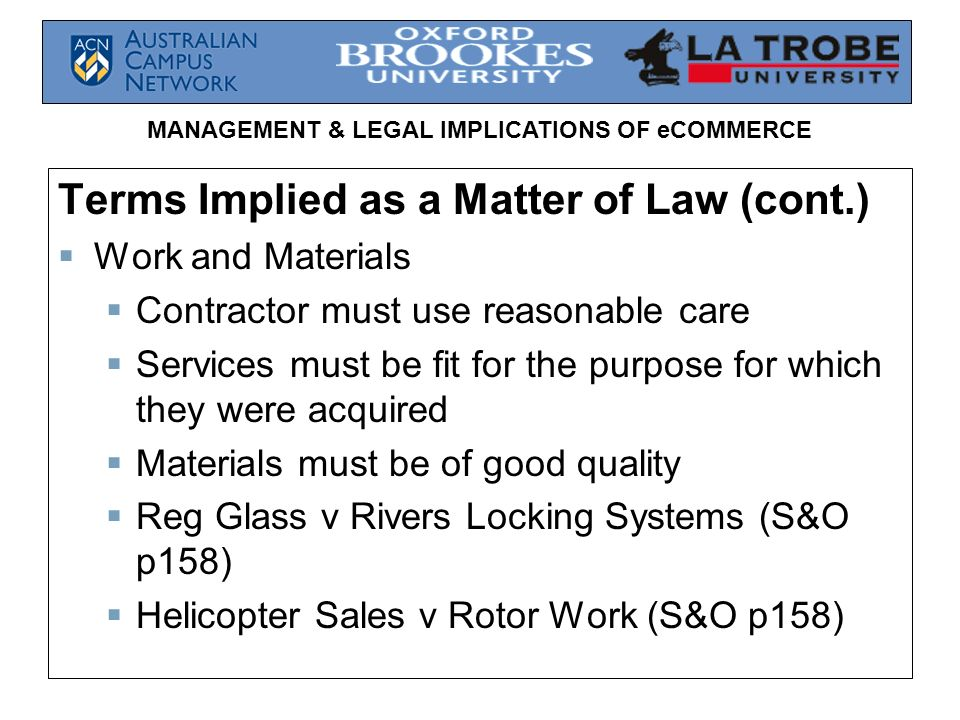 MANAGEMENT & LEGAL IMPLICATIONS OF eCOMMERCE Terms Implied as a Matter of Law (cont.) Work and Materials Contractor must use reasonable care Services
