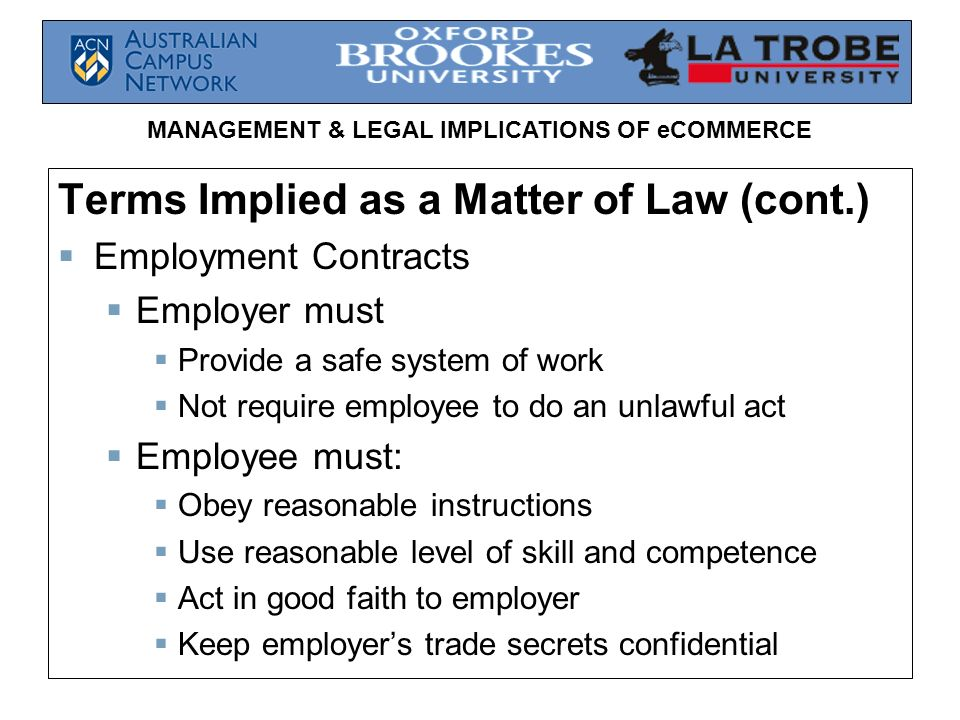 MANAGEMENT & LEGAL IMPLICATIONS OF eCOMMERCE Terms Implied as a Matter of Law (cont.) Employment Contracts Employer must Provide a safe system of work