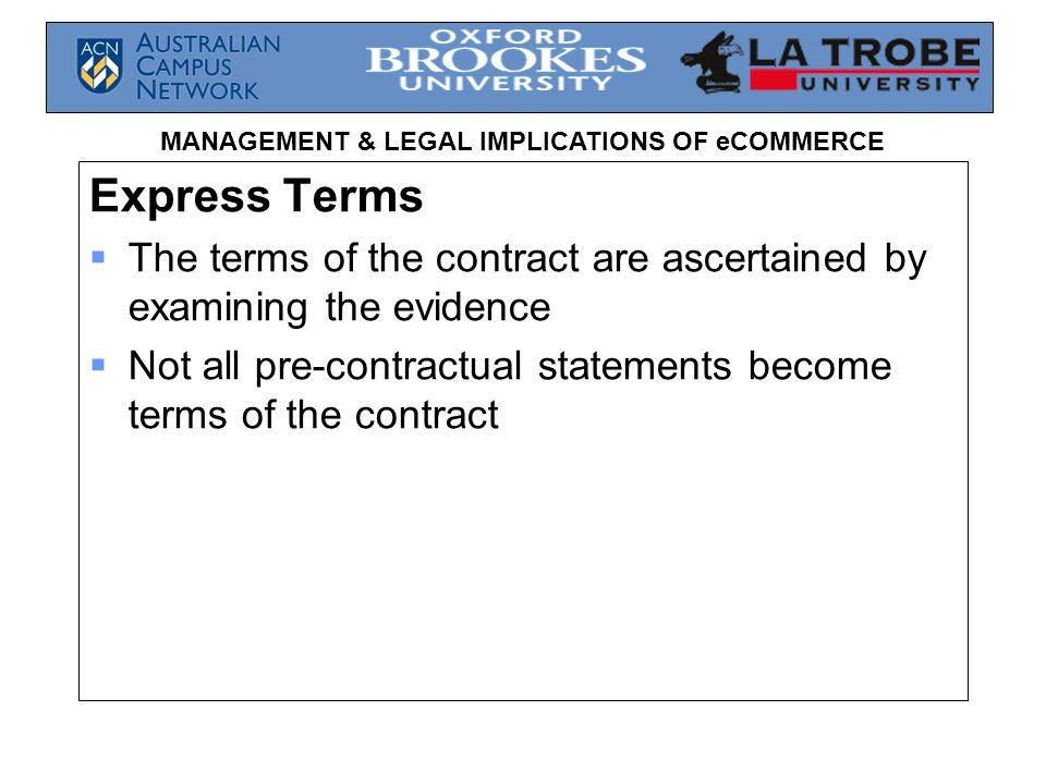 MANAGEMENT & LEGAL IMPLICATIONS OF eCOMMERCE Express Terms The terms of the contract are ascertained by examining the evidence Not all pre-contractual