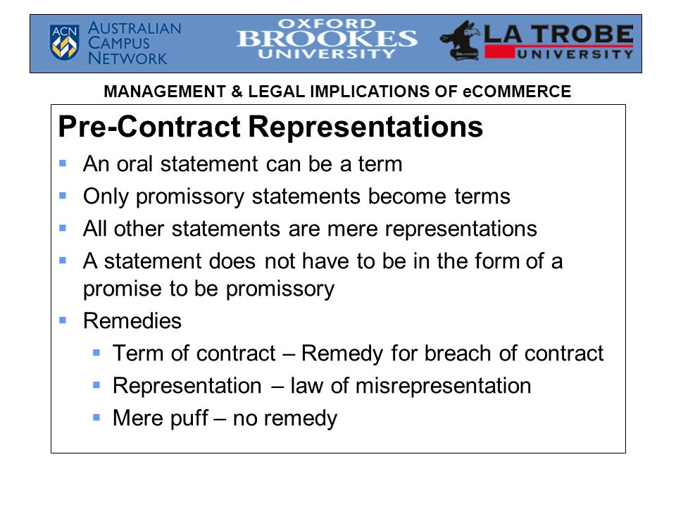 MANAGEMENT & LEGAL IMPLICATIONS OF eCOMMERCE Pre-Contract Representations An oral statement can be a term Only promissory statements become terms All