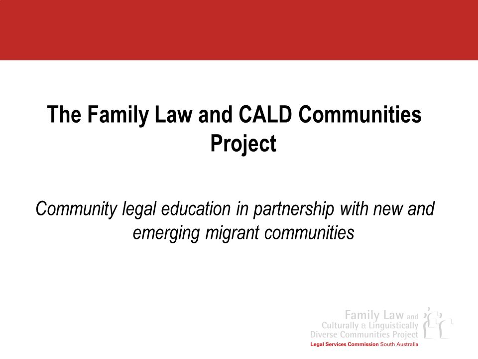 Project Objectives Primary objectives Within a framework which respects cultural diversity and encourages dialogue about difference the project develops community legal education programs to: a)promote understanding of the Australian family law system among CALD communities b)promote the ability of individuals to make informed choices c)promote understanding of how to access and comply with the Australian legal system among CALD communities