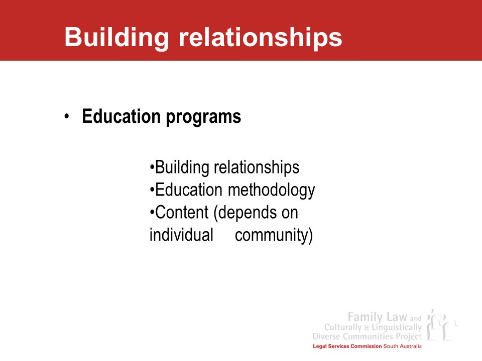 Building relationships Education programs Building relationships Education methodology Content (depends on individual community)