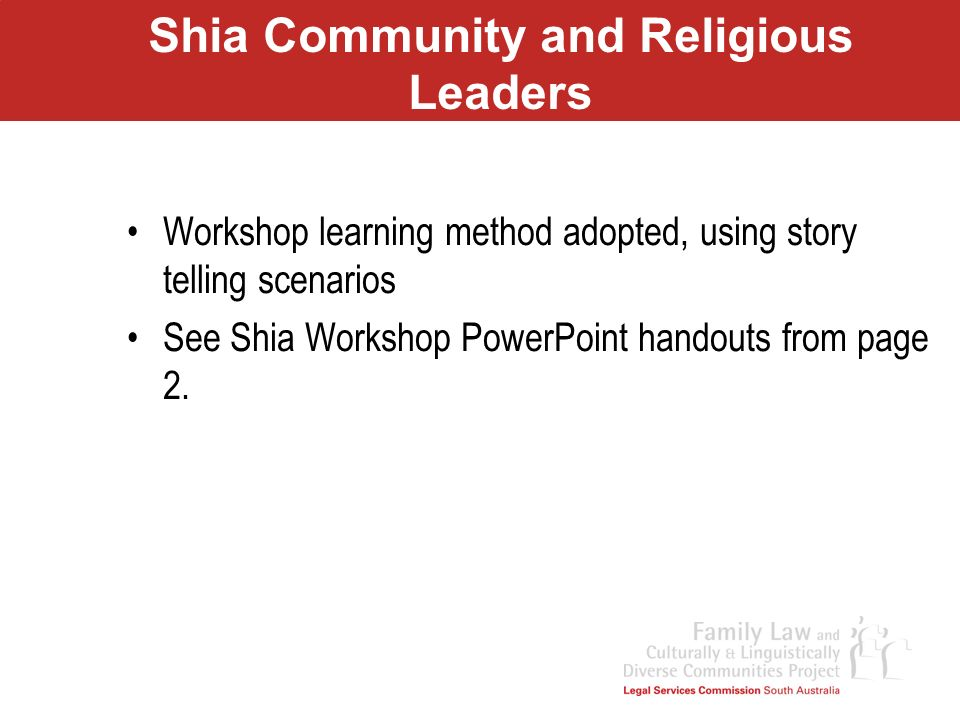 Shia Community and Religious Leaders Workshop learning method adopted, using story telling scenarios See Shia Workshop PowerPoint handouts from page 2