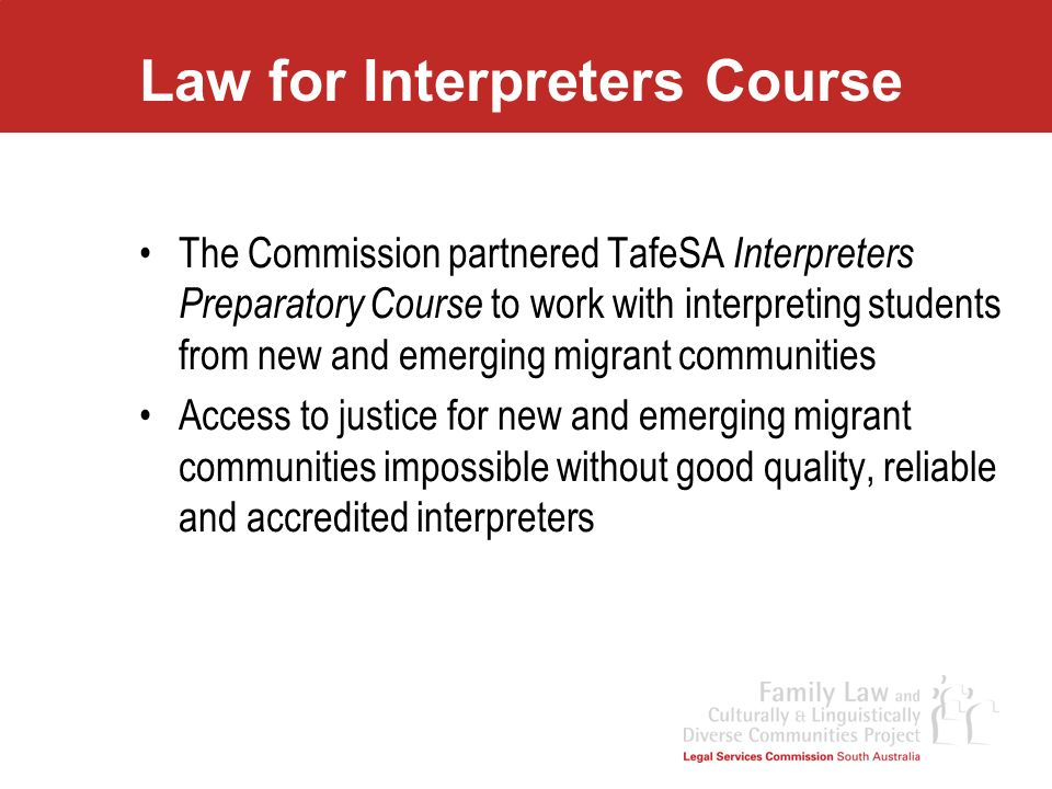 Law for Interpreters Course The Commission partnered TafeSA Interpreters Preparatory Course to work with interpreting students from new and emerging m