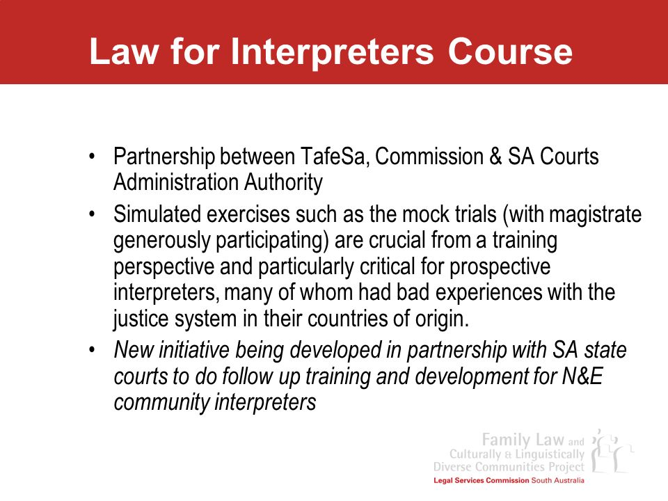 Law for Interpreters Course Partnership between TafeSa, Commission & SA Courts Administration Authority Simulated exercises such as the mock trials (w